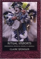 Ritual Imports: Performing Medieval Drama In America артикул 1465a.