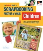 The KODAK Book of Scrapbooking Photos of Your Children: Easy & Fun Techniques for Beautiful Scrapbook Pages артикул 1461a.