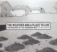 The Weather and a Place to Live: Photographs of the Suburban West (Center for Documentary Studies/Honickman First Book Prize in Photography) артикул 1466a.